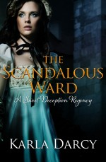The Scandalous Ward by Karla Darcy