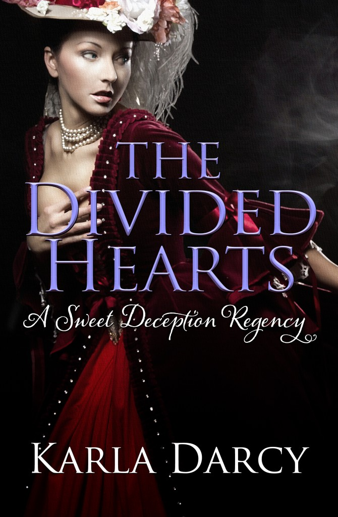The Divided Hearts, A Sweet Deception Regency Novel by Karla Darcy